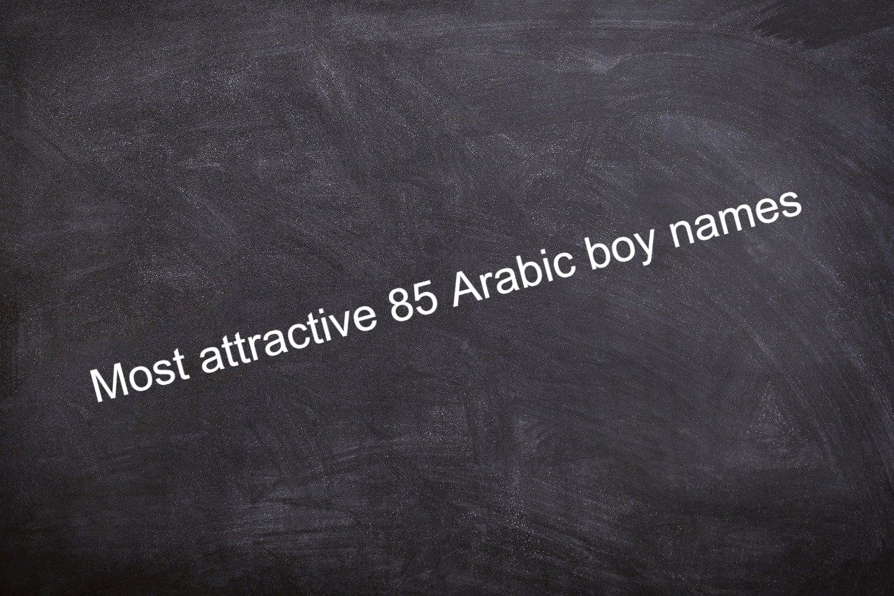 Most attractive 85 Arabic boy names